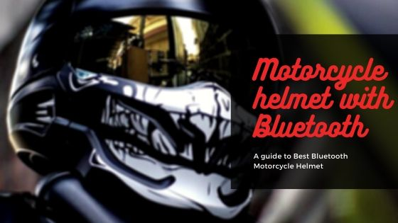 Best Bluetooth Motorcycle Helmet 2020 Guide